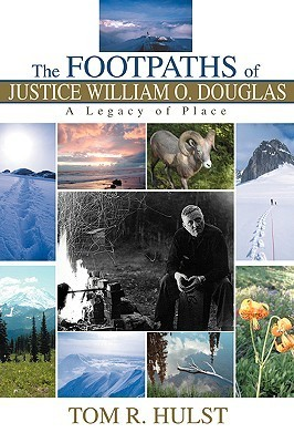 The Footpaths of Justice William O. Douglas: A Legacy of Place Tom R. Hulst