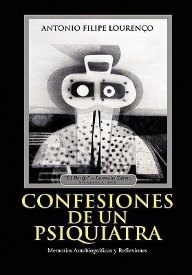 Confesiones de Un Psiquiatra: Memorias Autobiograficas y Reflexiones  by  Antonio Filipe Lourenço