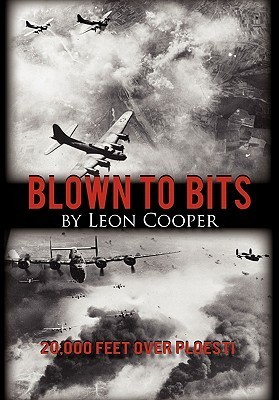 Blown to Bits: 20,000 Feet Over Ploesti Leon Cooper