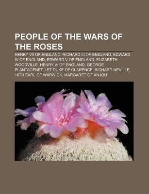 People of the Wars of the Roses: Henry VII of England, Richard III of England, Edward IV of England, Edward V of England, Elizabeth Woodville Source Wikipedia