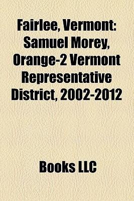 Fairlee, Vermont: Samuel Morey, Orange-2 Vermont Representative District, 2002-2012  by  Books LLC