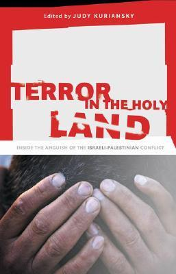 Terror in the Holy Land: Inside the Anguish of the Israeli-Palestinian Conflict Judy Kuriansky