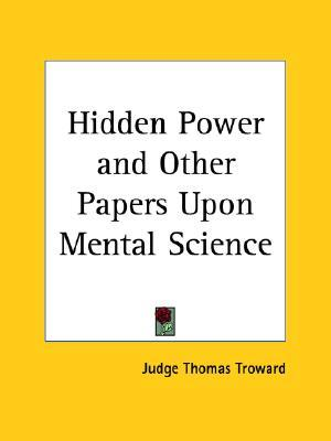 Hidden Power and Other Papers Upon Mental Science Thomas Troward