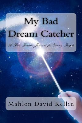 My Bad Dream Catcher: A Bad Dream Journal for Young People Mahlon David Kellin