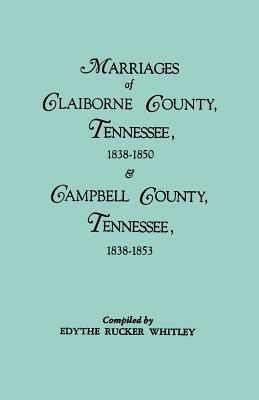 Marriages of Claiborne County, Tennessee, 1838-1850, and Marriages of Campbell County, Tennessee, 1838-1853 Edythe R. Whitley