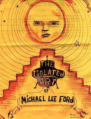The Isolated Art of Michael Lee Ford Mike Drake