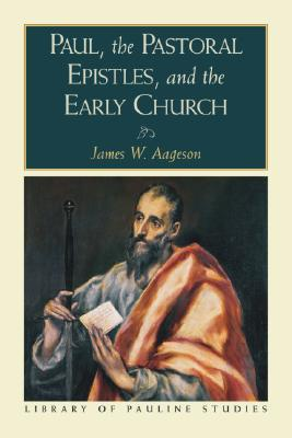 Paul, the Pastoral Epistles, and the Early Church James W. Aageson