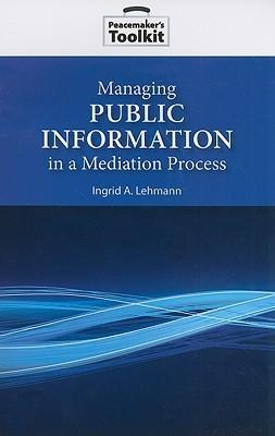 Managing Public Information in a Mediation Process Ingrid Lehmann