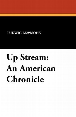 Up Stream: An American Chronicle  by  Ludwig Lewisohn