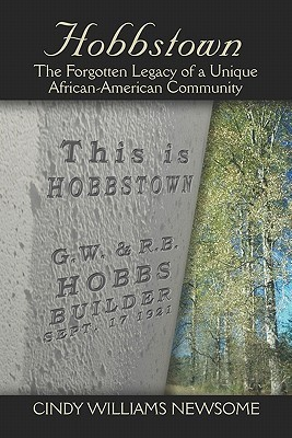 Hobbstown: The Forgotten Legacy of a Unique African-American Community  by  Cindy Williams Newsome
