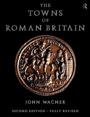Towns of Roman Britain  by  John Wacher