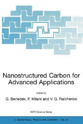 Nanostructured Carbon for Advanced Applications: Proceedings of the NATO Advanced Study Institute on Nanostructured Carbon for Advanced Applications Erice, Sicily, Italy July 19 31, 2000  by  G. Benedek