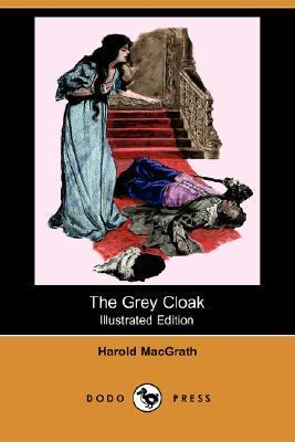The Grey Cloak (Illustrated Edition) Harold MacGrath