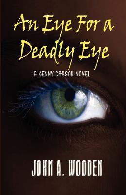 An Eye for a Deadly Eye  by  John A. Wooden