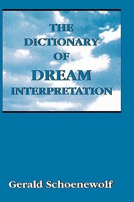 The Dictionary of Dream Interpretation  by  Gerald Schoenewolf