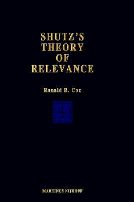 Schutz S Theory of Relevance: A Phenomenological Critique  by  Ronald R. Cox