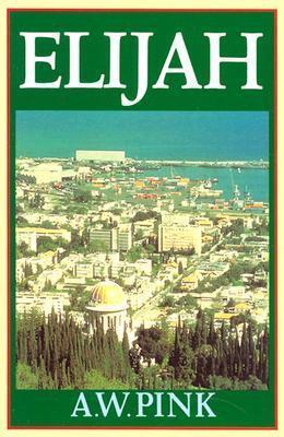 Elijah  by  Arthur W. Pink