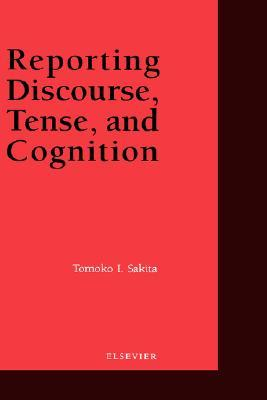 Reporting Discourse, Tense and Cognition  by  Tomoko I. Sakita