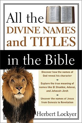 All the Divine Names and Titles in the Bible Herbert Lockyer