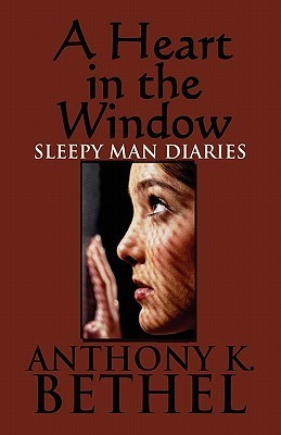 Sleepy Man Diaries: A Heart in the Window Anthony K. Bethel