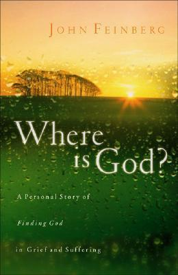 Where Is God?: A Personal Story of Finding God in Grief and Suffering John S. Feinberg