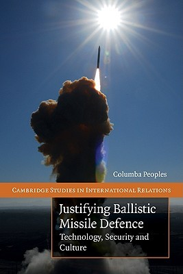 Justifying Ballistic Missile Defence: Technology, Security and Culture Columba Peoples