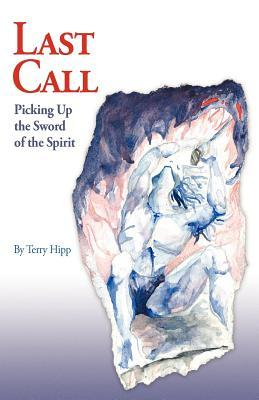 Last Call: Picking Up the Sword of the Spirit  by  Terry Hipp