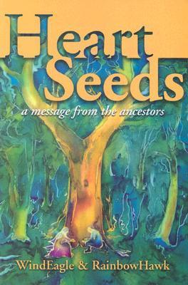Heart Seeds: A Message from the Ancestors  by  Rainbowhawk
