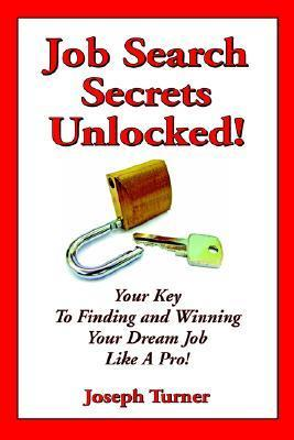 Job Search Secrets Unlocked! Joseph S. Turner