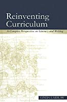 Reinventing Curriculum: A Complex Perspective on Literacy and Writing  by  Linda Laidlaw