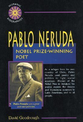 Pablo Neruda: Nobel Prize-Winning Poet David Goodnough