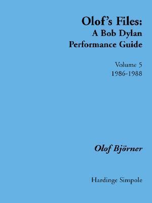 Olofs Files Volume 5: A Bob Dylan Performance Guide  by  Olof Björner