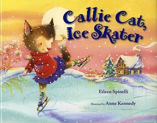 Callie Cat, Ice Skater  by  Eileen Spinelli