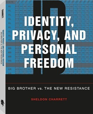 Identity, Privacy, and Personal Freedom: Big Brother vs. the New Resistance Sheldon Charrett