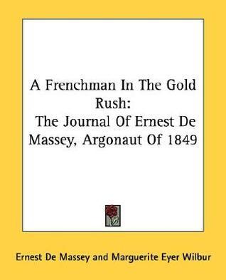 A Frenchman in the Gold Rush: The Journal of Ernest de Massey, Argonaut of 1849 Ernest De Massey