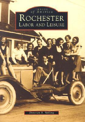 Rochester: Labor and Leisure Donovan A. Shilling