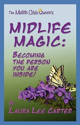 Midlife Magic: Becoming the Person You Are Inside Laura Lee Carter