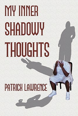 My Inner Shadowy Thoughts Patrick Lawrence