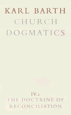 Church Dogmatics 4.2 The Doctrine of Reconciliation  by  Karl Barth