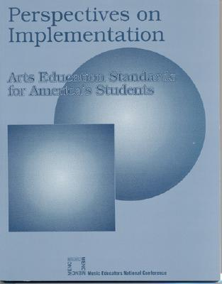 Perspectives on Implementation: Arts Educations Standards for Americas Students Menc Task Force On General Music Course