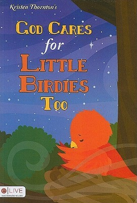 God Cares for Little Birdies Too  by  Kristen Thornton