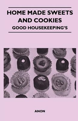 Home Made Sweets and Cookies - Good Housekeepings  by  Anonymous