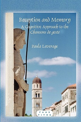 Reception and Memory: A Cognitive Approach to the Chansons de Geste.  by  Paula Leverage