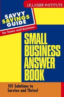 Small Business Answer Book: 101 Solutions to Survive and Thrive!  by  Courtney Price