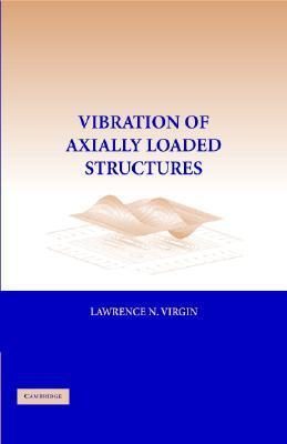 Vibration of Axially Loaded Structures  by  Lawrence N. Virgin
