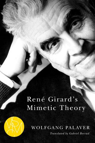 René Girards Mimetic Theory  by  Wolfgang Palaver