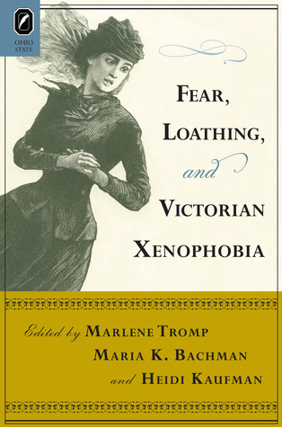 Fear, Loathing, and Victorian Xenophobia  by  Marlene Tromp