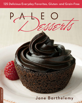 Paleo Desserts: 125 Delicious Everyday Favorites, Gluten- and Grain-Free  by  Jane Barthelemy