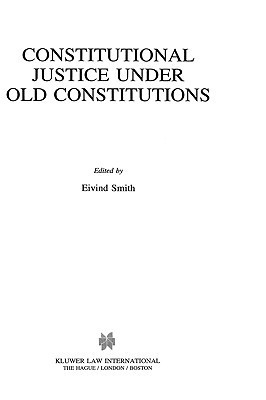 Constitutional Justice Under Old Constitutions  by  Eivind Smith