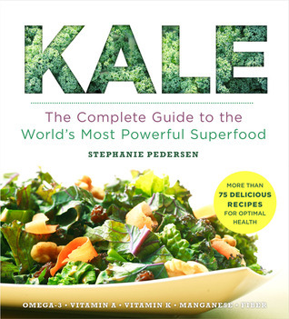 Kale: The Complete Guide to the Worlds Most Powerful Superfood  by  Stephanie Pedersen
